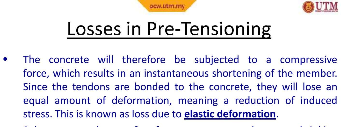 Losses inLossesPre-Tensioningin Pre-Tensioning • The concrete will therefore be subjected to a compressive force,