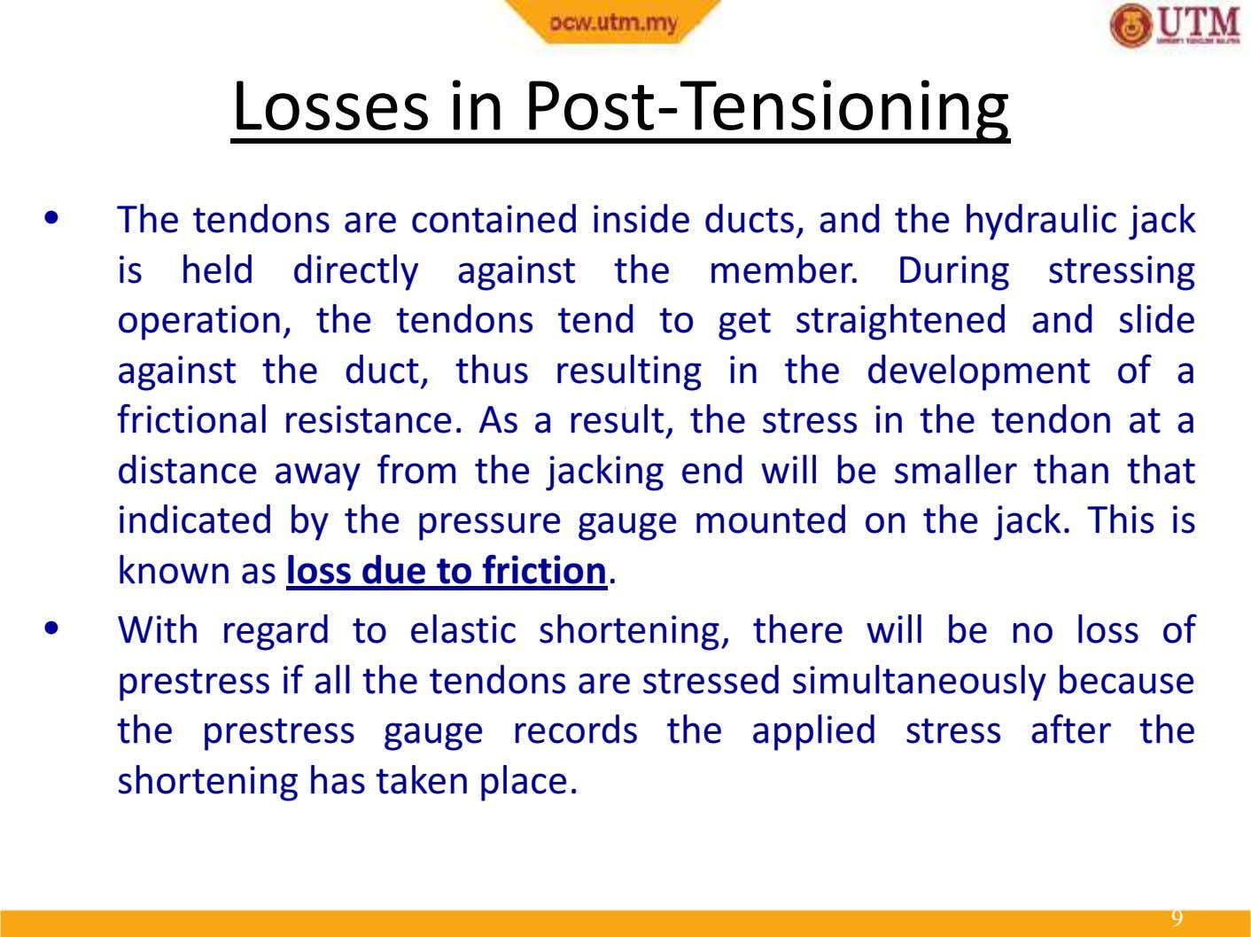 Losses inLossesPost-Tensioningin Post-Tensioning • The tendons are contained inside ducts, and the hydraulic jack is