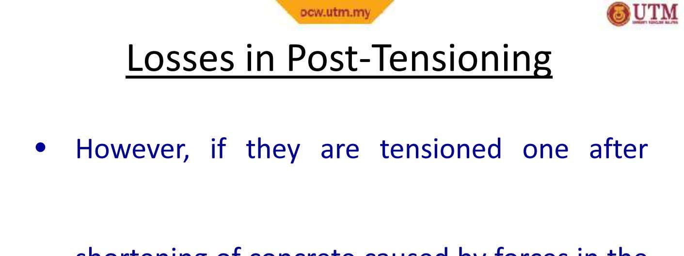 Losses inLossesPost-Tensioningin Post-Tensioning • However, if they are tensioned one after
