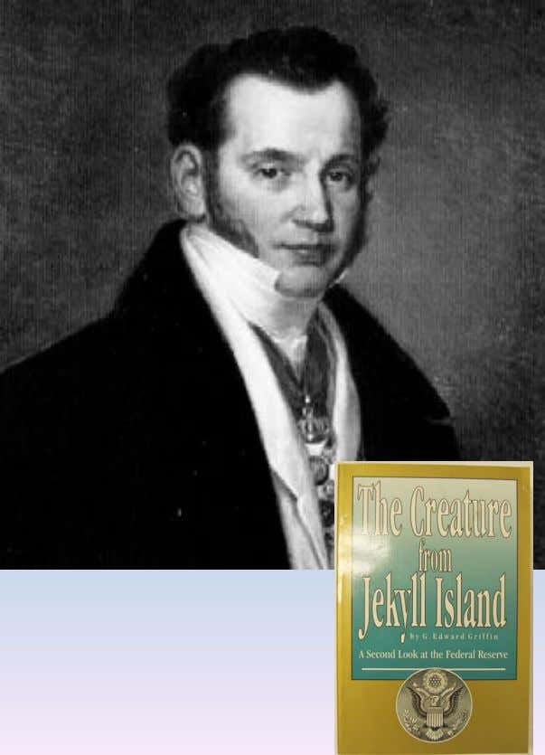 mAYER ROTHSCHILD (1744 – 1812) G. Edward Griffin The Creature from Jekyll Island American Opinion Publishing