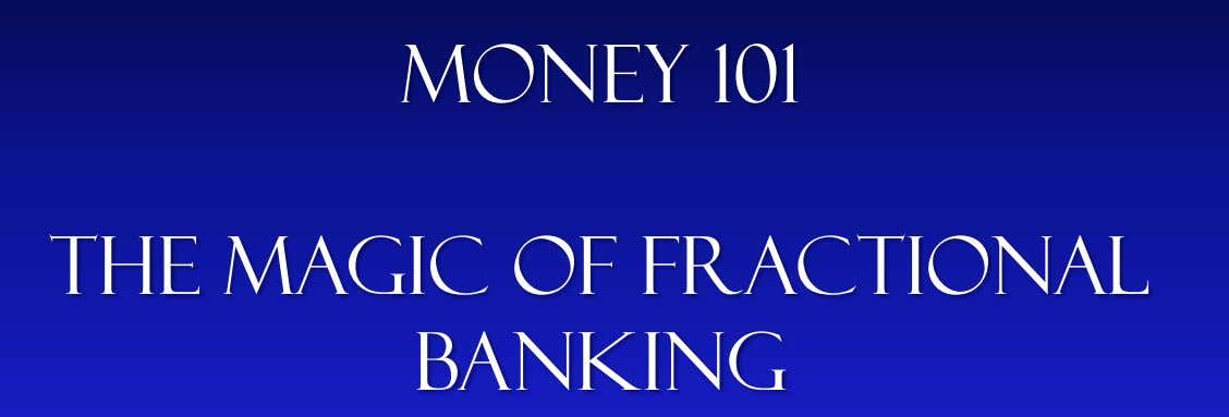 Money 101 The magic of fractional banking