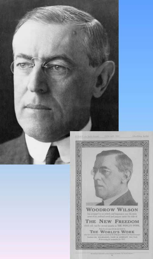president Woodrow Wilson (1856 – 1924) 28th President of the United States The New Freedom (1913)