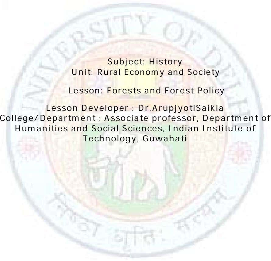 Subject: History Unit: Rural Economy and Society Lesson: Forests and Forest Policy Lesson Developer :