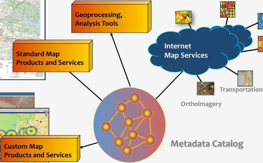Geoprocessing, Analysis Tools Standard Map Products and Services Internet Map Services Transportation Orthoimagery