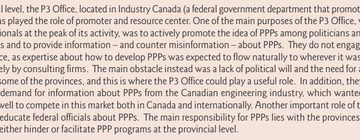 At the federal level, the P3 Office, located in Industry Canada (a federal government department
