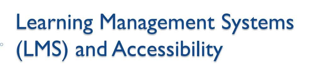 Learning Management Systems (LMS) and Accessibility