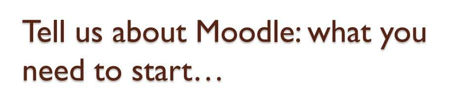 Tell us about Moodle: what you need to start…