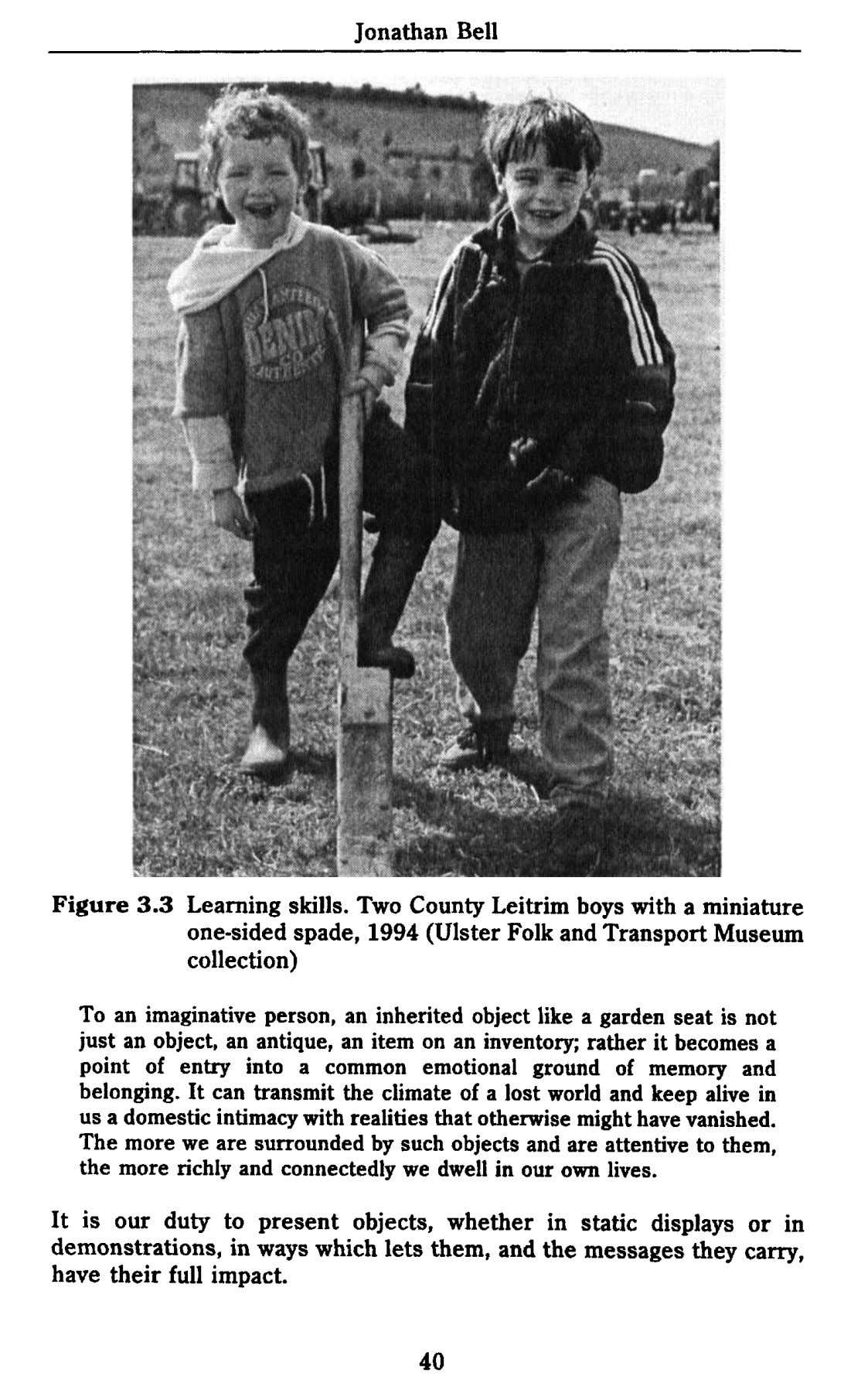 Jonathan Bell Figure 3.3 Learning skills. Two County Leitrim boys with a miniature one-sided spade,