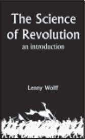 students of Marxism. Price: 125/- ISBN 978-81-906253-1-9 The Science of Revolution An Introduction Lenny Wolff This