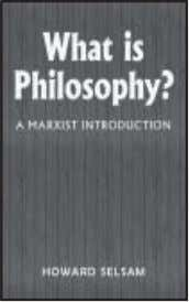 Marx, Engels, and Lenin. Price: 150/- ISBN 978-81-80303-37-6 What is Philosophy? A Marxist Introduction Howard Selsam