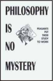 in this book. Price: 125/- ISBN 978-93-80303-35-2 Philosophy Is No Mystery Peasants Put Their Study to