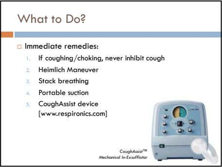 What to Do? Immediate remedies: 1. If coughing/choking, never inhibit cough 2. Heimlich Maneuver 3.