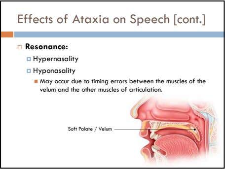 Effects of Ataxia on Speech [cont.] Resonance: Hypernasality Hyponasality May occur due to timing errors
