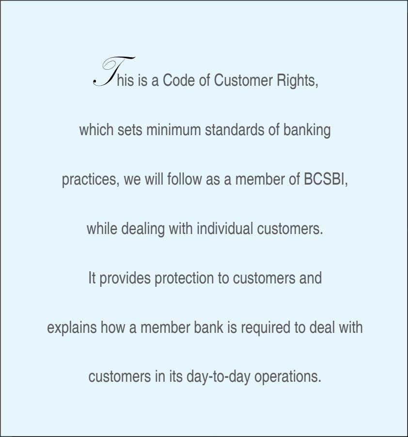 T his is a Code of Customer Rights, which sets minimum standards of banking practices,