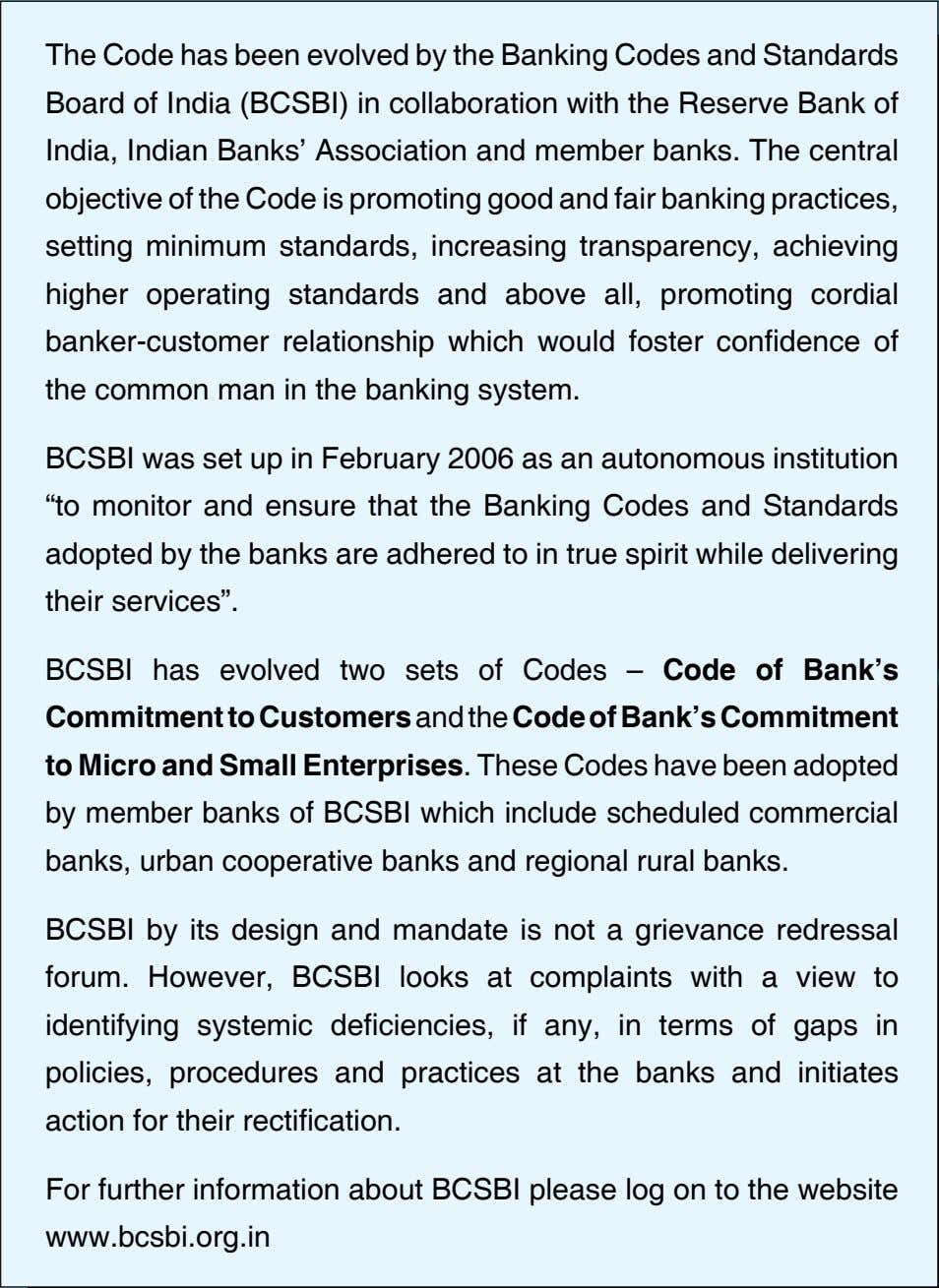 The Code has been evolved by the Banking Codes and Standards Board of India (BCSBI)