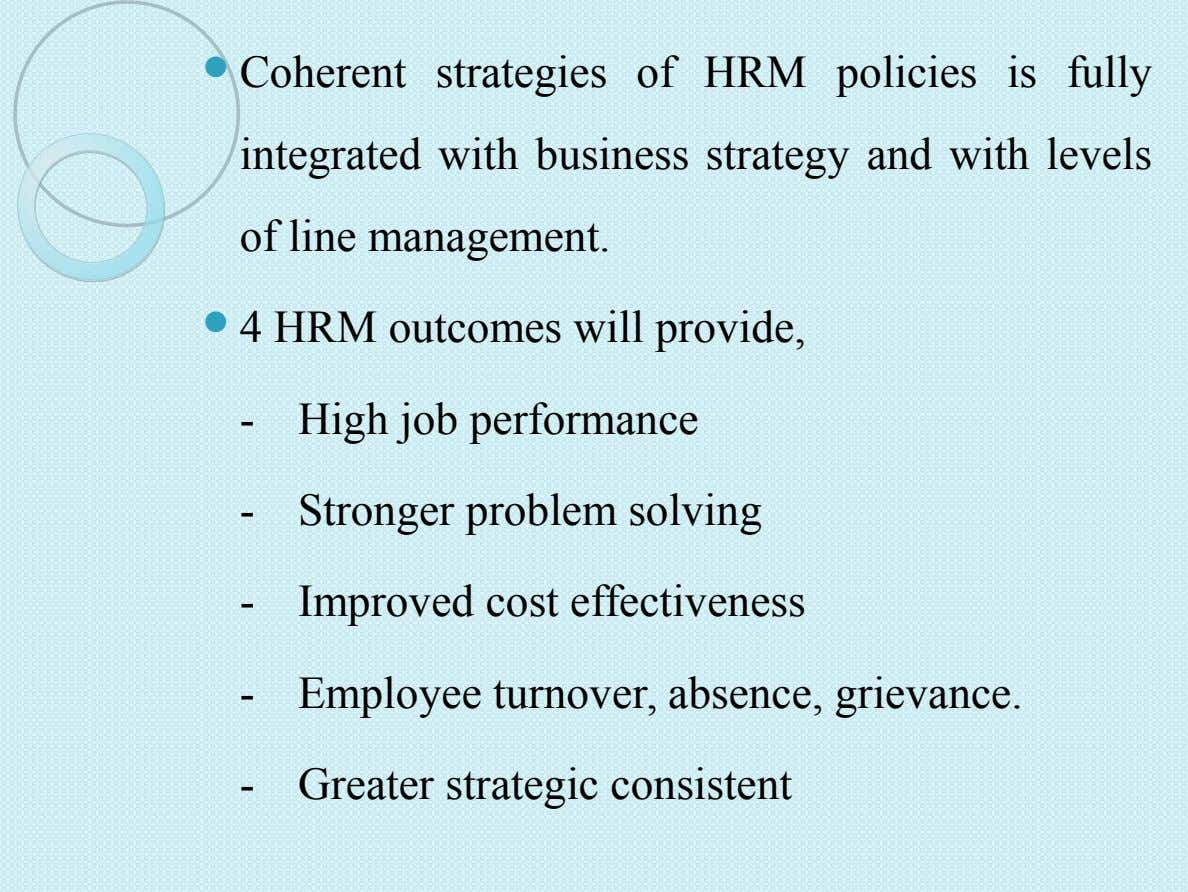  Coherent strategies of HRM policies is fully integrated with business strategy and with levels of