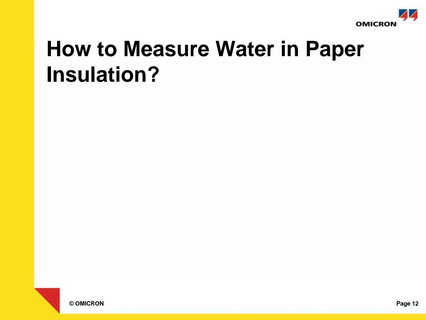 How to Measure Water in Paper Insulation? © OMICRON Page 12