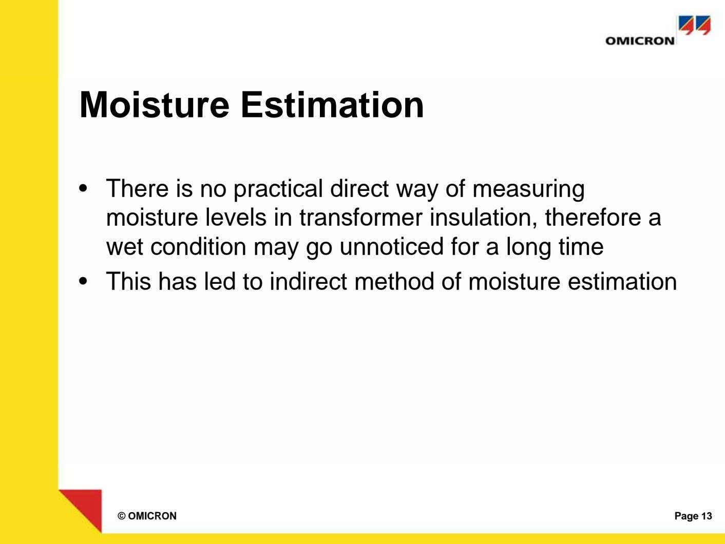 Moisture Estimation • There is no practical direct way of measuring moisture levels in transformer