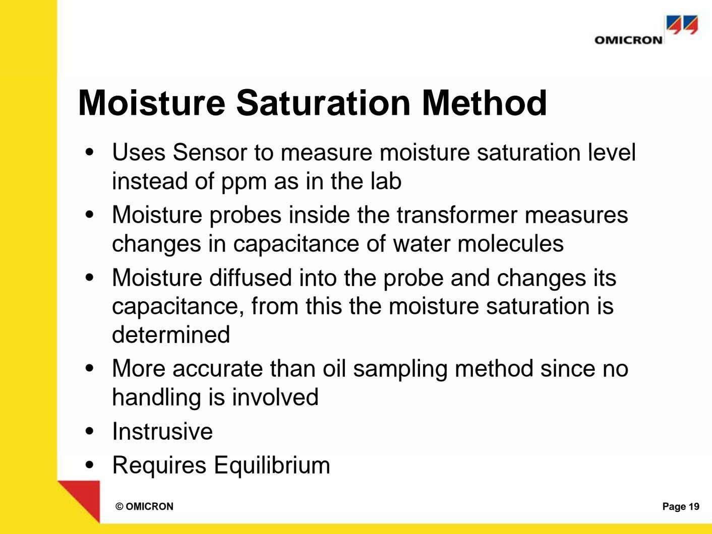 Moisture Saturation Method • Uses Sensor to measure moisture saturation level instead of ppm as