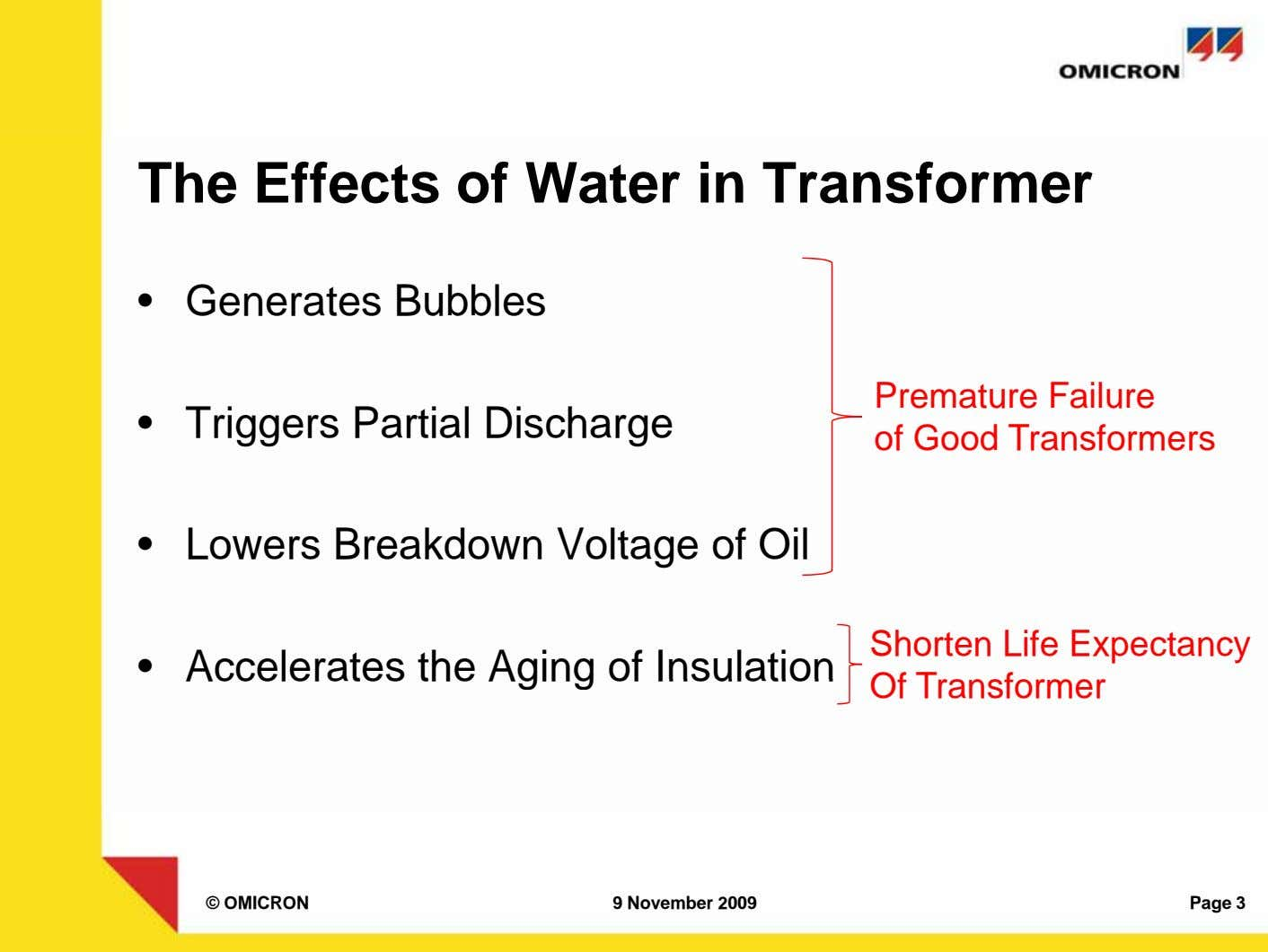 The Effects of Water in Transformer • Generates Bubbles • Triggers Partial Discharge Premature Failure