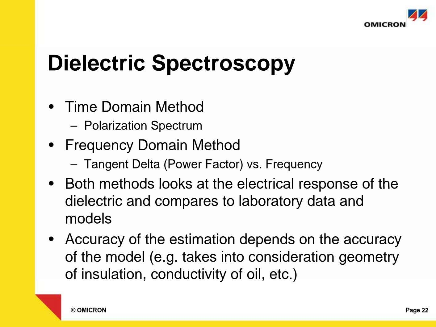 Dielectric Spectroscopy • Time Domain Method – Polarization Spectrum • Frequency Domain Method – Tangent