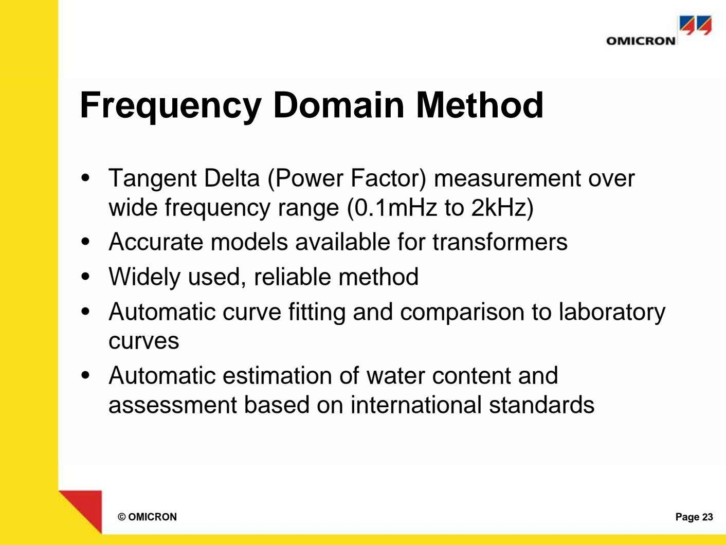 Frequency Domain Method • Tangent Delta (Power Factor) measurement over wide frequency range (0.1mHz to