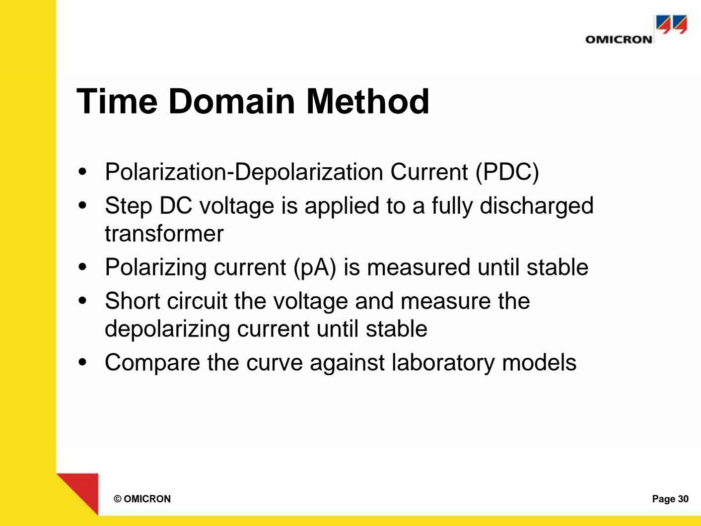 Time Domain Method • Polarization-Depolarization Current (PDC) • Step DC voltage is applied to a