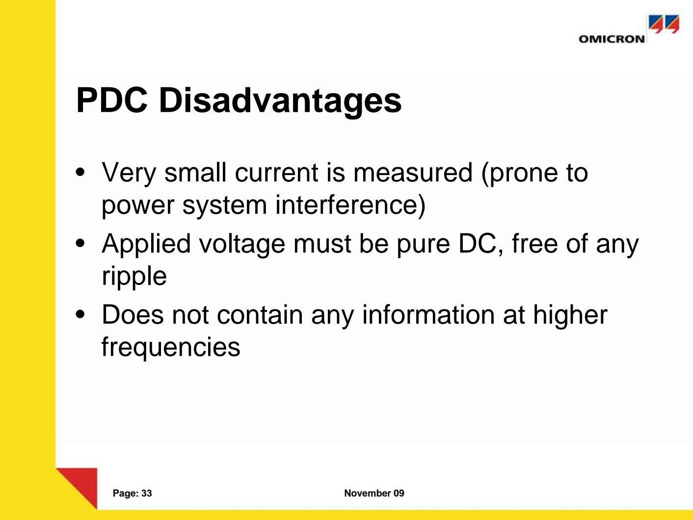 PDC Disadvantages • Very small current is measured (prone to power system interference) • Applied
