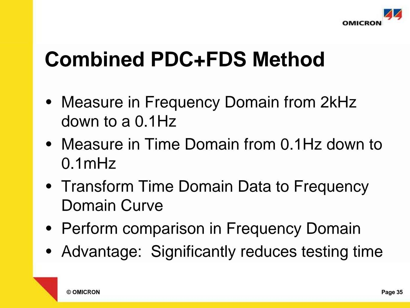 Combined PDC+FDS Method • Measure in Frequency Domain from 2kHz down to a 0.1Hz •