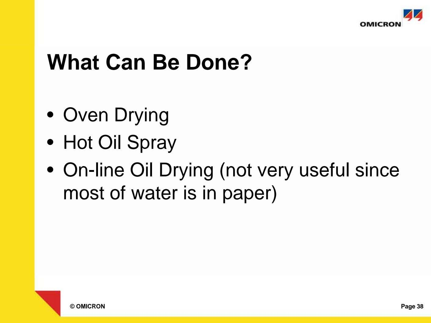 What Can Be Done? • Oven Drying • Hot Oil Spray • On-line Oil Drying