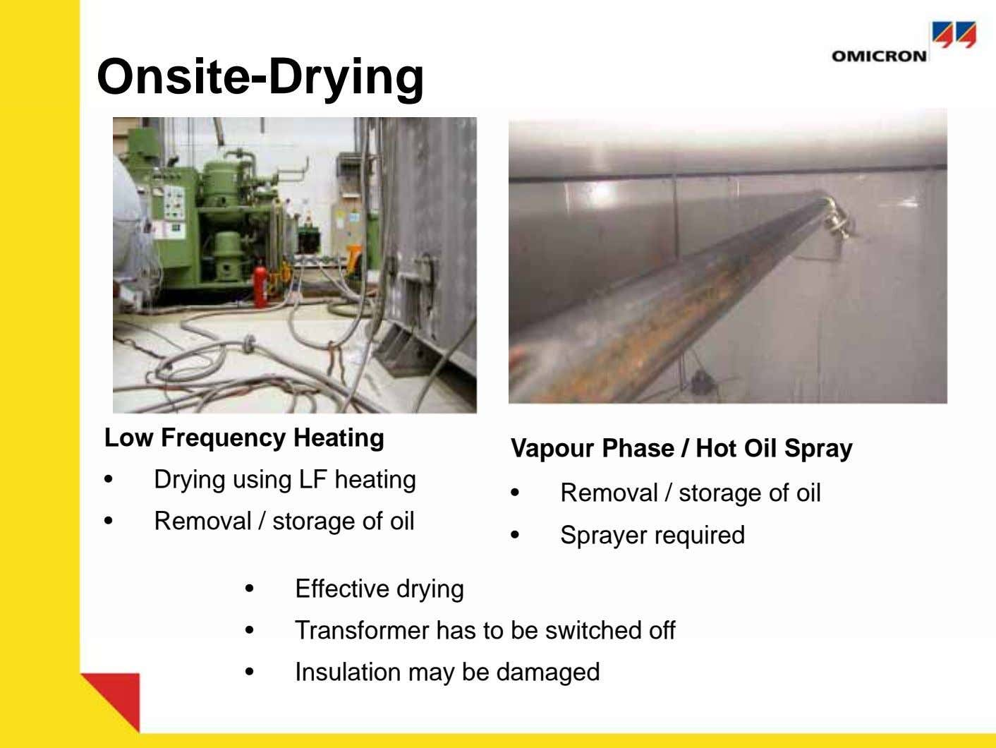Onsite-Drying IV. Trocknung Low Frequency Heating Vapour Phase / Hot Oil Spray • Drying using