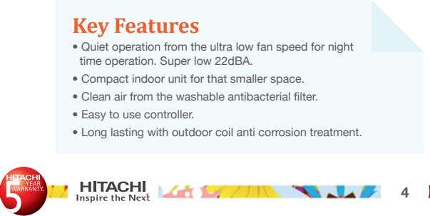 Key Features • Quiet operation from the ultra low fan speed for night time operation.