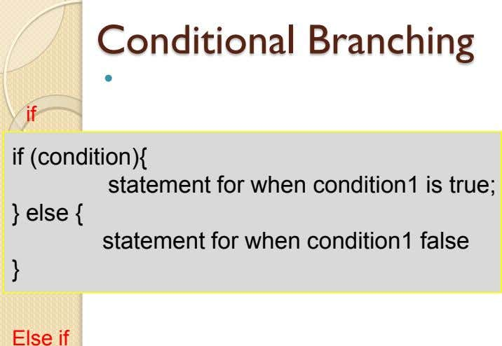 Conditional Branching  if if (condition){ statement for when condition1 is true; } else {