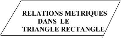 RELATIONS METRIQUES DANS LE TRIANGLE RECTANGLE