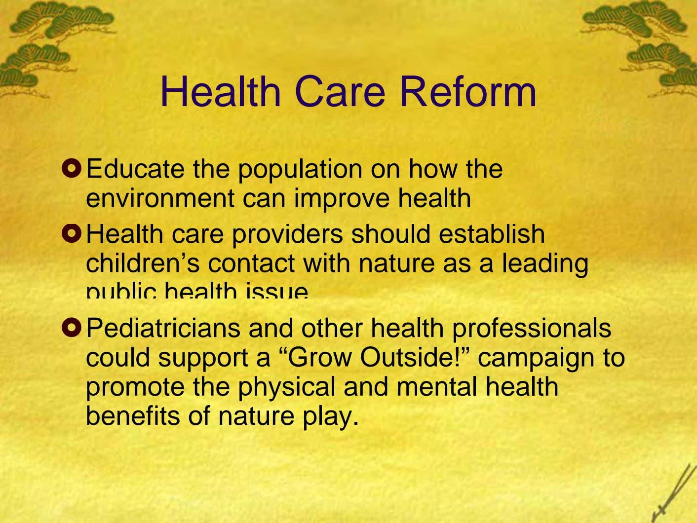 Health Care Reform Educate the population on how the environment can improve health Health care providers