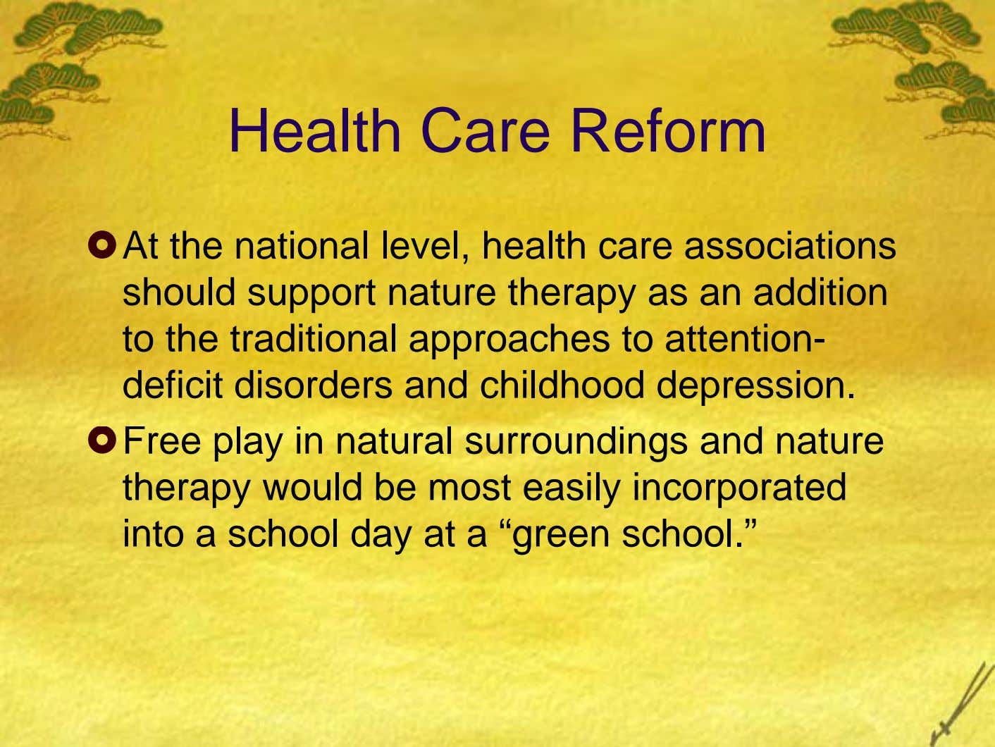 Health Care Reform At the national level, health care associations should support nature therapy as an