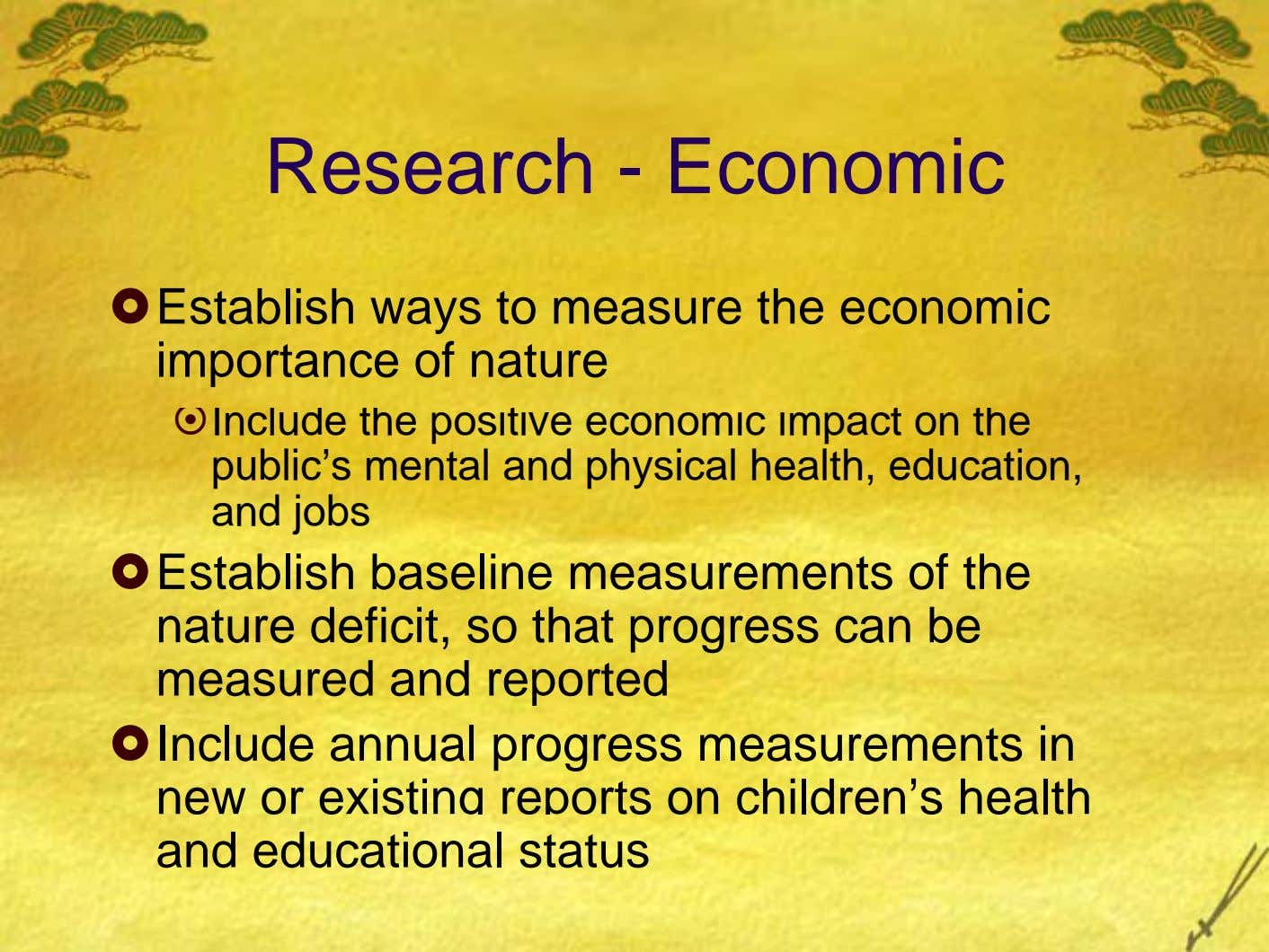 Research - Economic Establish ways to measure the economic importance of nature Include the positive economic