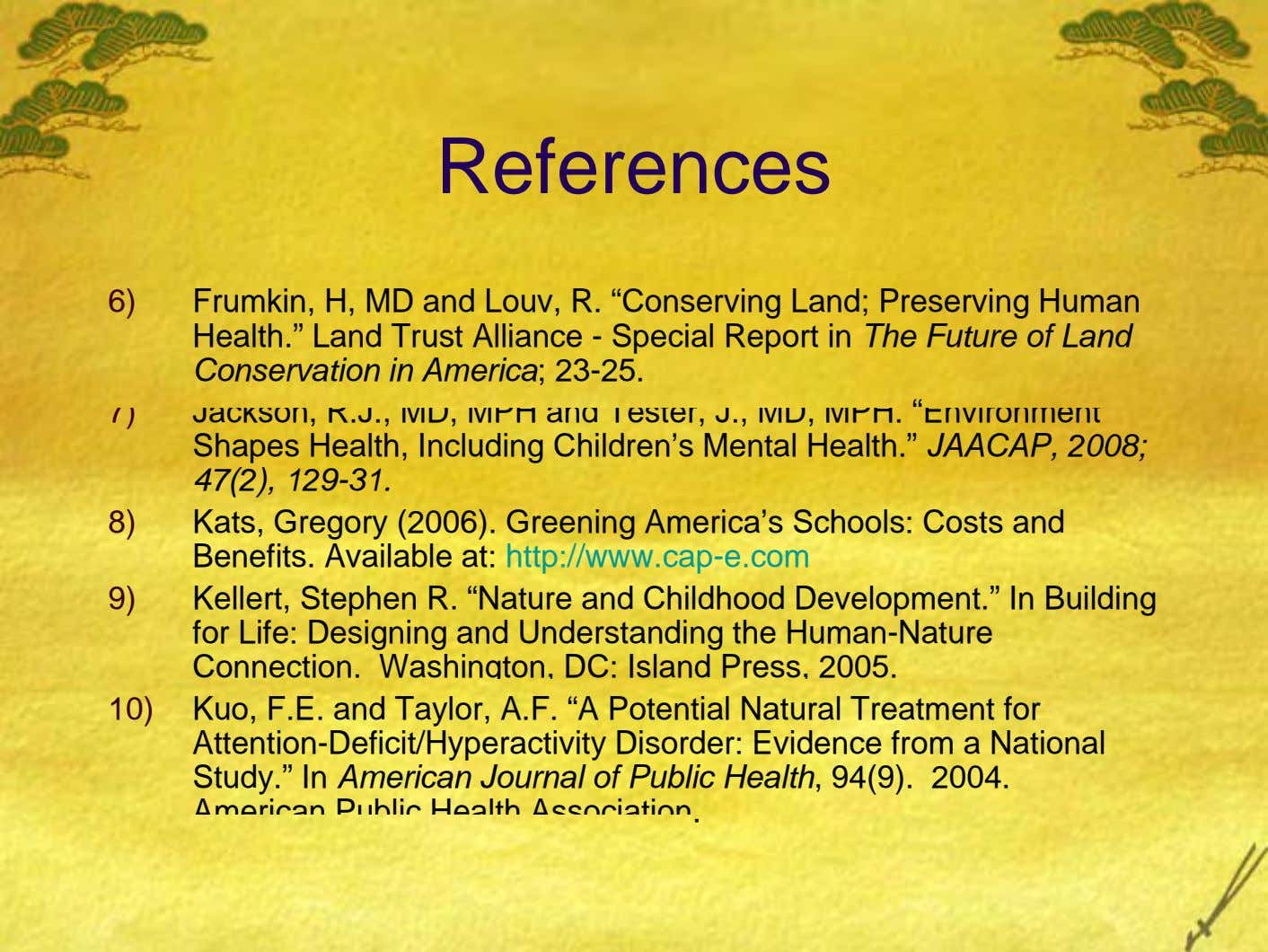 "References 6) Frumkin, H, MD and Louv, R. ""Conserving Land; Preserving Human Health."" Land Trust Alliance"