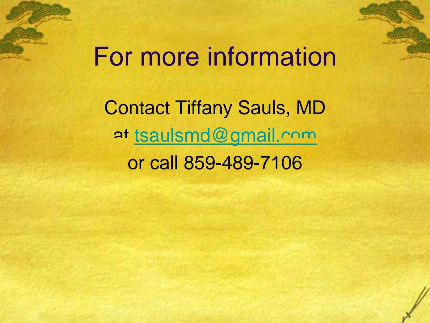 For more information Contact Tiffany Sauls, MD at tsaulsmd@gmail.com or call 859-489-7106