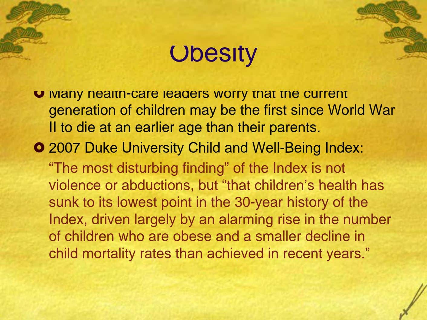 Obesity Many health-care leaders worry that the current generation of children may be the first since