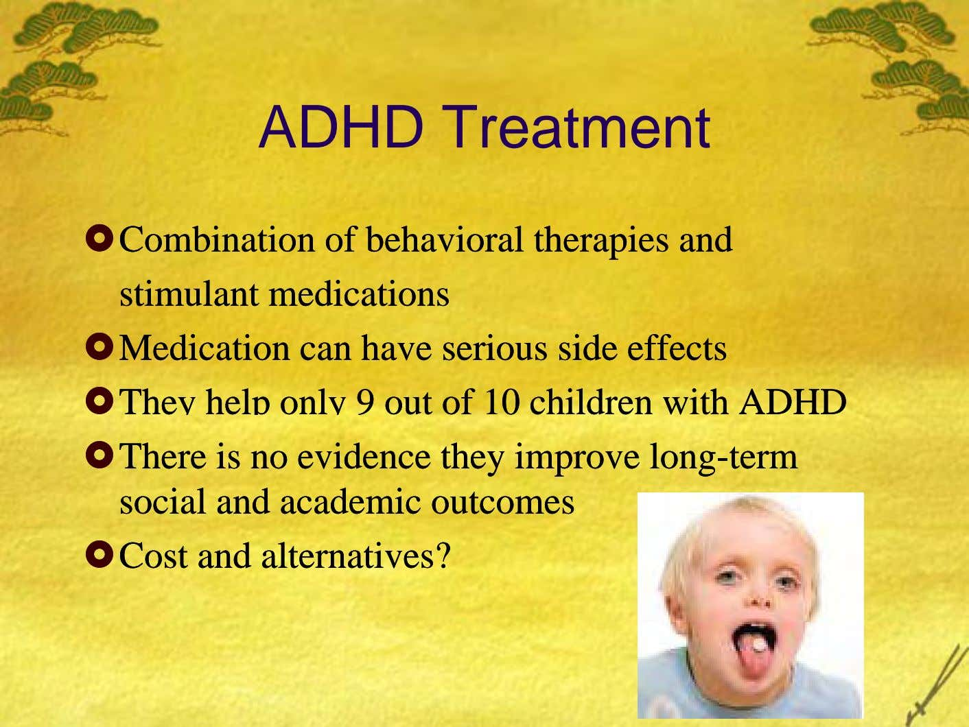 ADHD Treatment Combination of behavioral therapies and Combination of behavioral therapies and stimulant medications stimulant medications