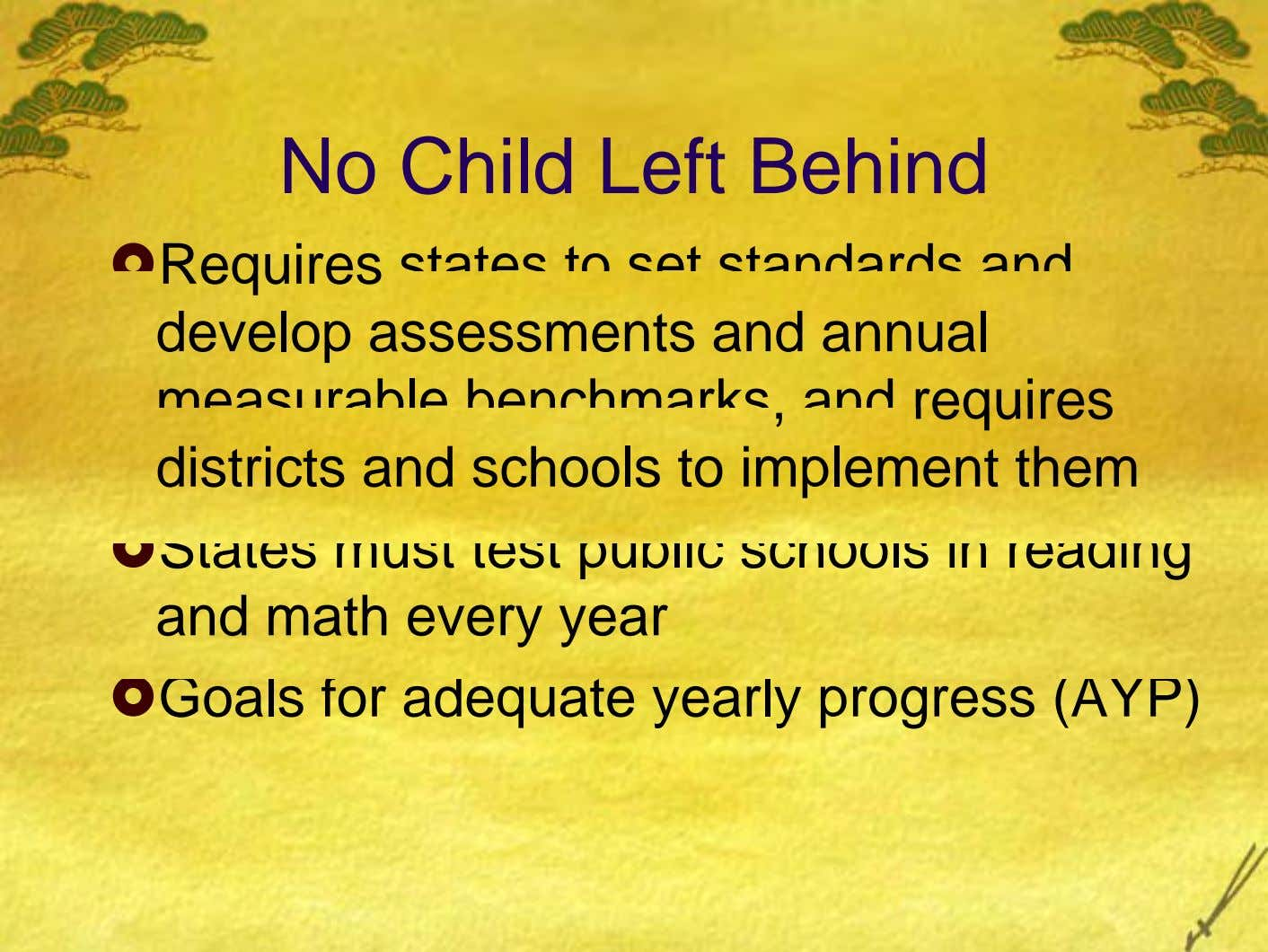 No Child Left Behind Requires states to set standards and develop assessments and annual measurable benchmarks,