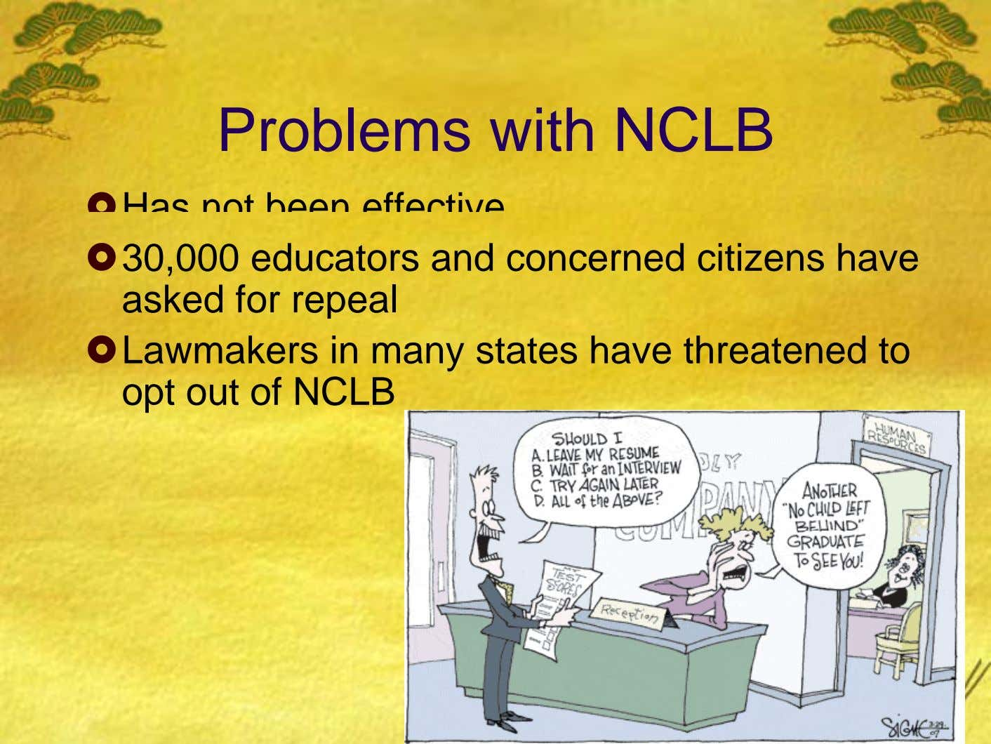 Problems with NCLB Has not been effective 30,000 educators and concerned citizens have asked for repeal