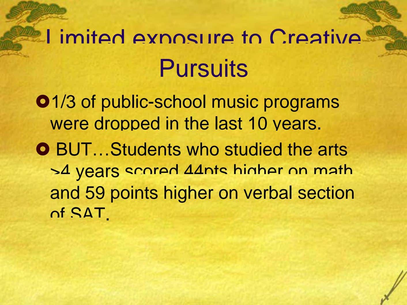 Limited exposure to Creative Pursuits 1/3 of public-school music programs were dropped in the last 10