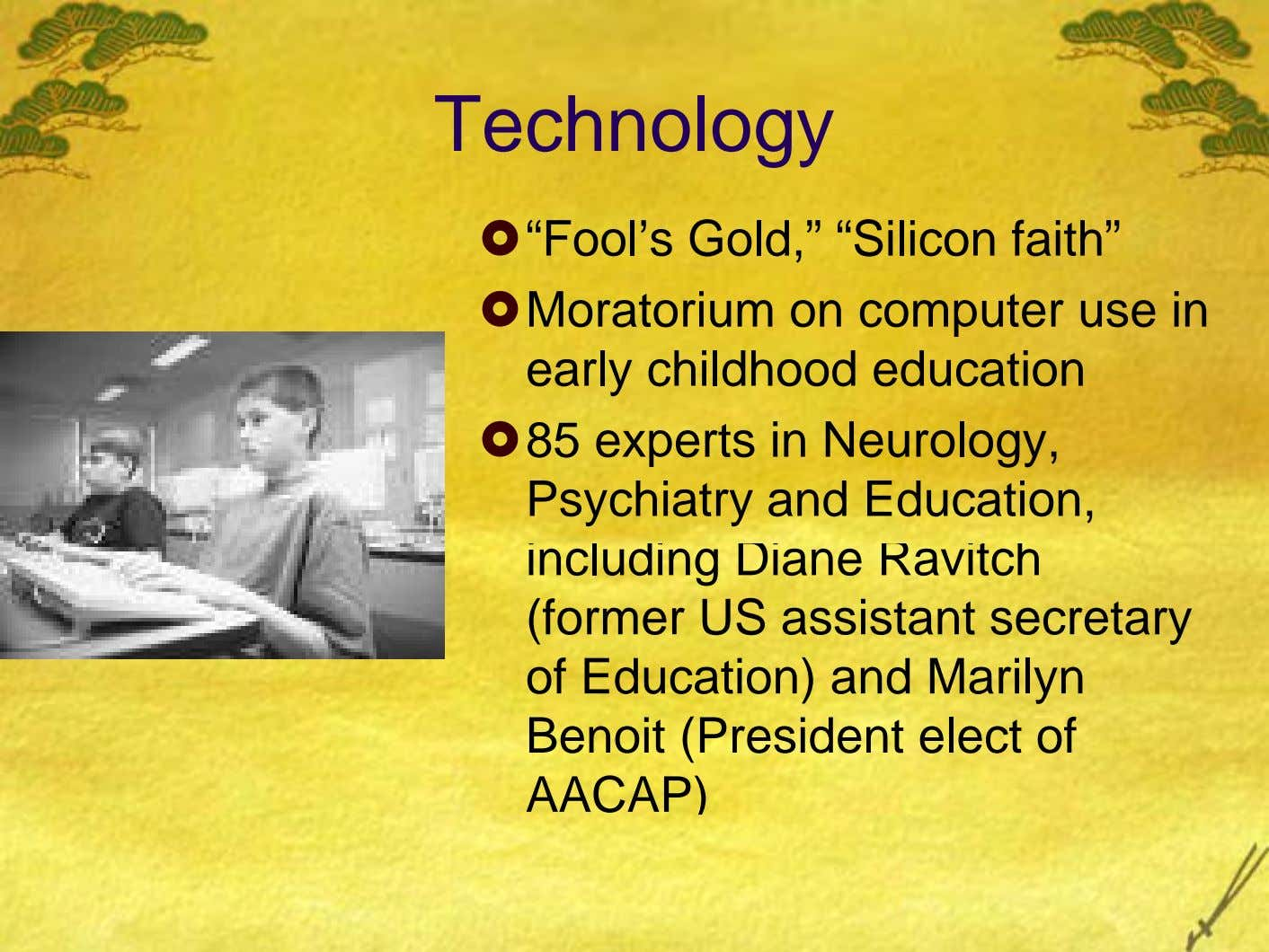 "Technology ""Fool's Gold,"" ""Silicon faith"" Moratorium on computer use in early childhood education 85 experts in"