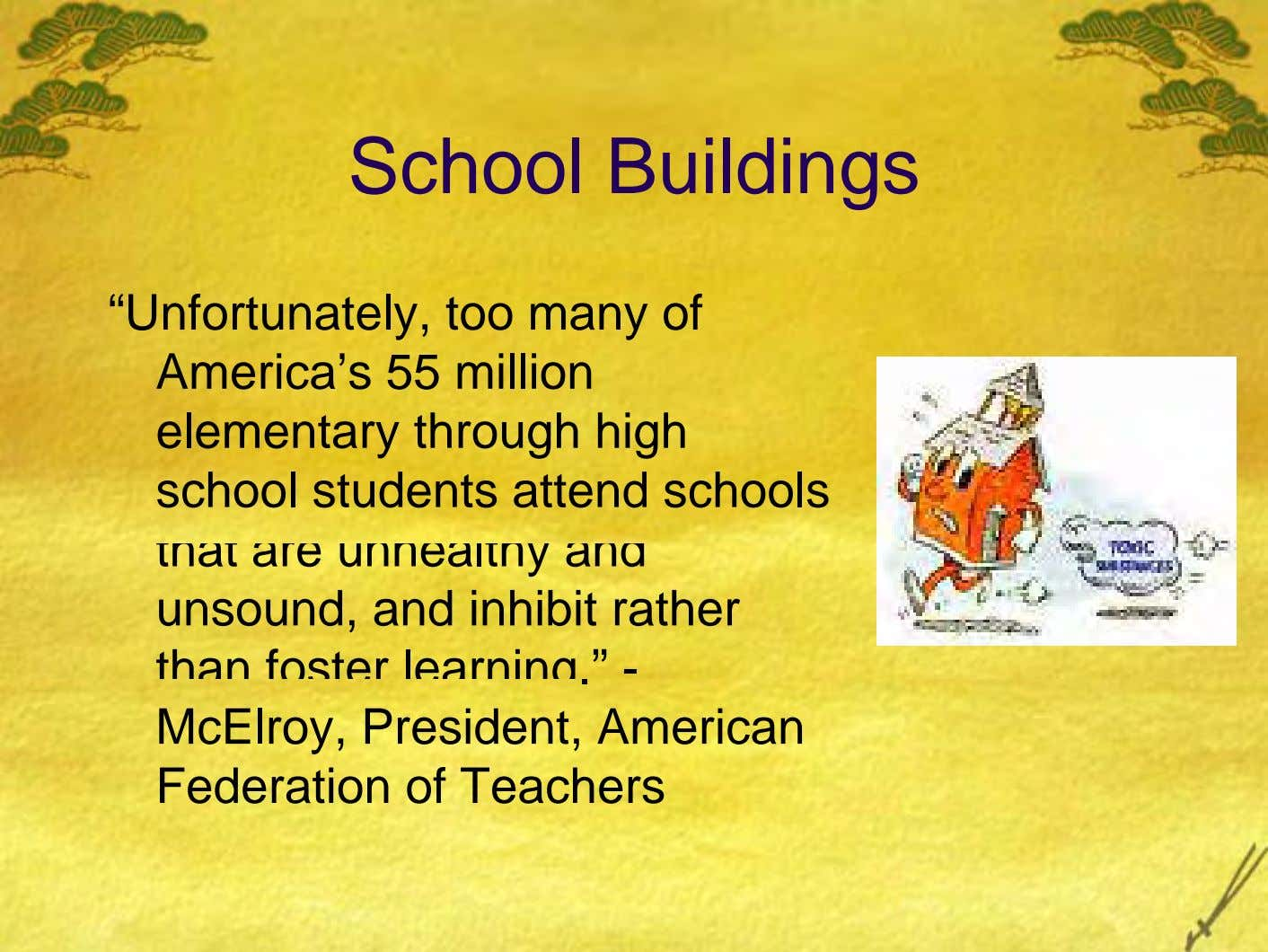 "School Buildings ""Unfortunately, too many of America's 55 million elementary through high school students attend schools"