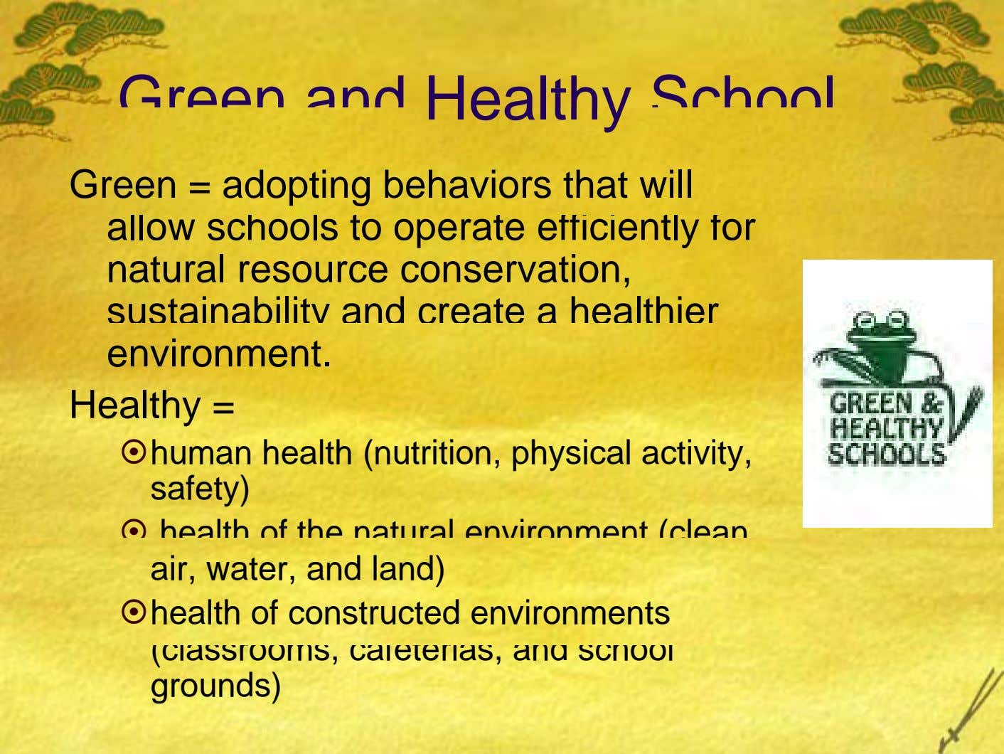 Green and Healthy School Green = adopting behaviors that will allow schools to operate efficiently for