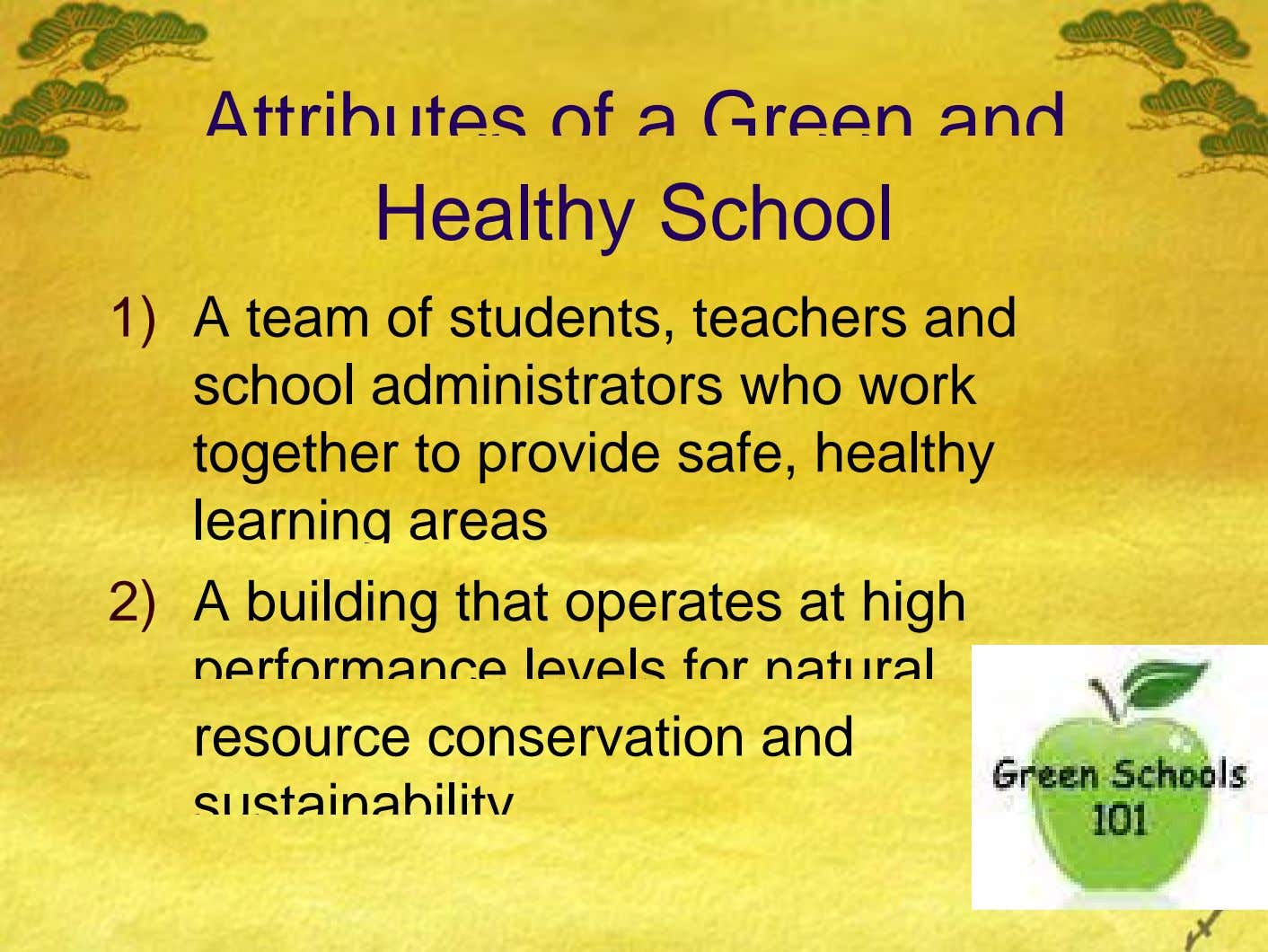 Attributes of a Green and Healthy School 1) A team of students, teachers and school administrators