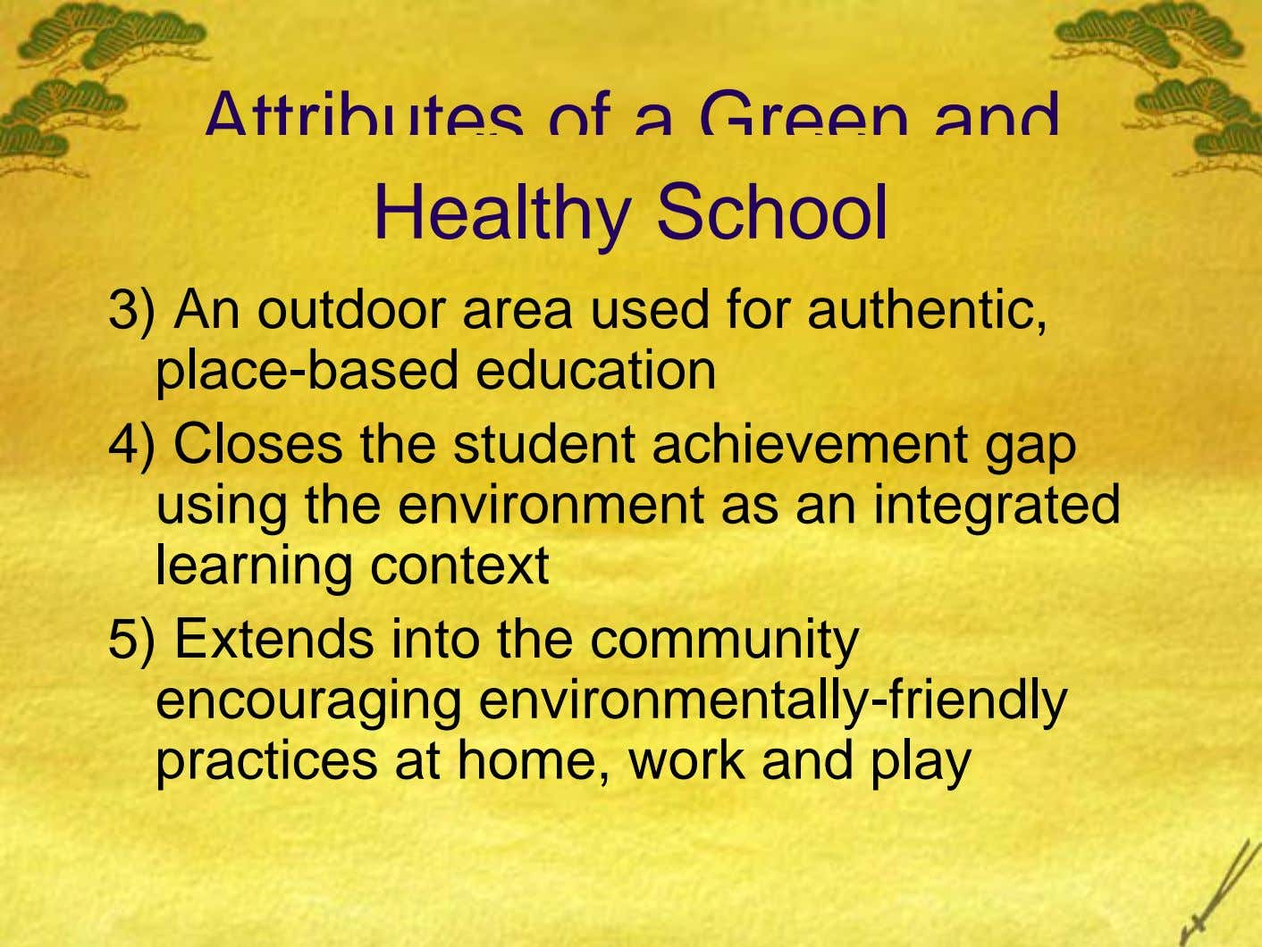 Attributes of a Green and Healthy School 3) An outdoor area used for authentic, place-based education