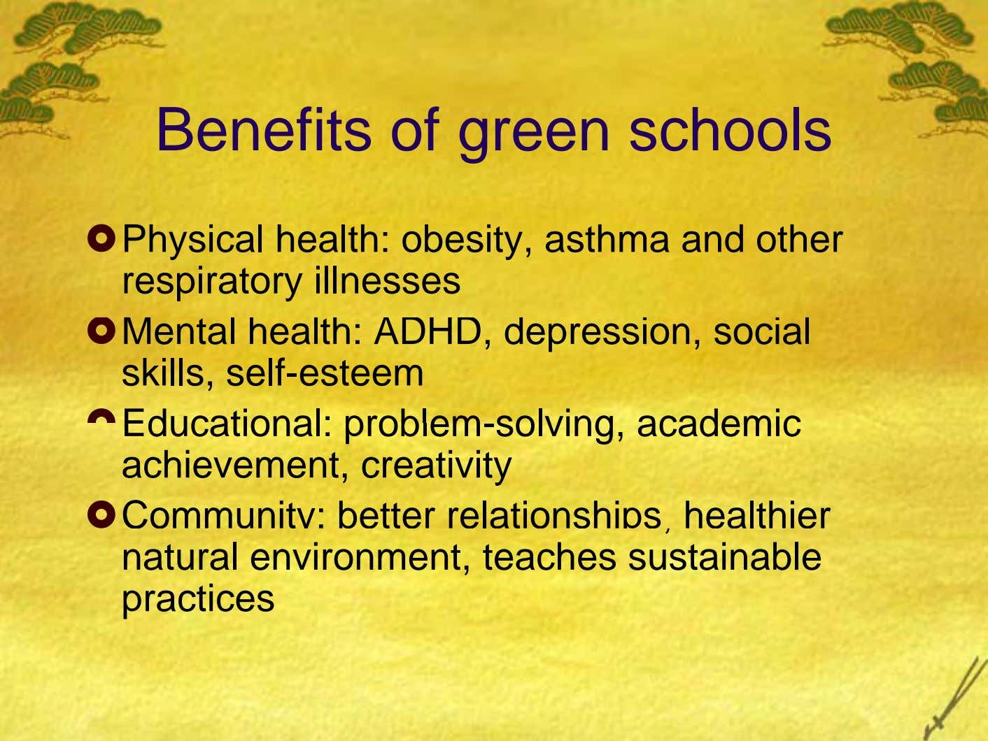 Benefits of green schools Physical health: obesity, asthma and other respiratory illnesses Mental health: ADHD, depression,